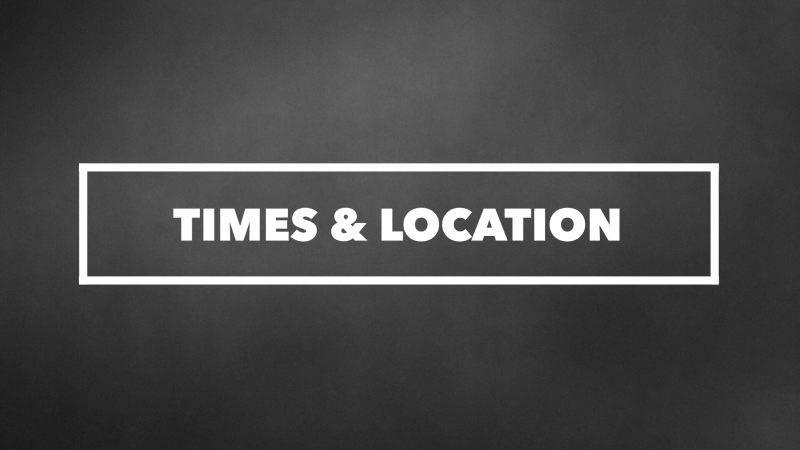 Times & Location